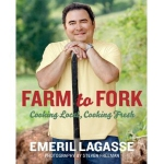 Farm to Fork Cooking Local Cooking Fresh by Emeril Lagasse