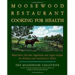 The Moosewood Restaurant Cooking for Health More Than 200 New Vegetarian and Vegan Recipes for Delicious and Nutrient Rich Dishes by Moosewood Collective